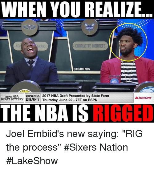 "Espn, Lottery, and Nba: WHEN YOU REALIZE  CHARLOTTE HORNETS  @NBAMEMES  Esp NBA tasan NBA 2017 NBA Draft Presented by State Farm  State Farm  DRAFT LOTTERY  DRAFT Thursday, June 22 7ET on ESPN  THE NBA IS  RIGGED Joel Embiid's new saying: ""RIG the process""  #Sixers Nation #LakeShow"