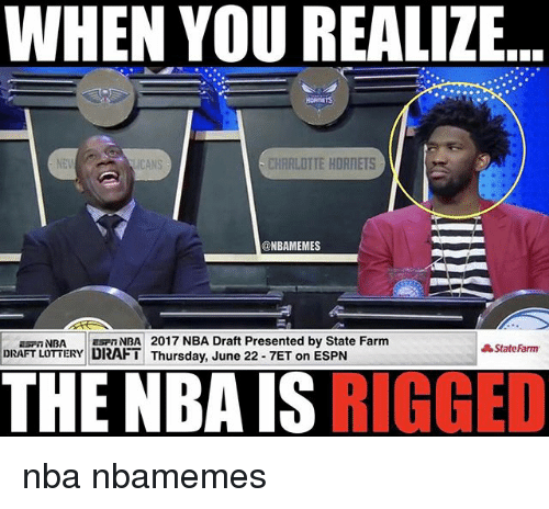 Basketball, Espn, and Lottery: WHEN YOU REALIZE  CHARLOTTE HORNETS  ONBAMEMES  2017 NBA Draft Presented by State Farm  Espn A StateFarm  DRAFT LOTTERY DRAFT Thursday, June 22-7ET on ESPN  THE NBA IS  RIGGED nba nbamemes