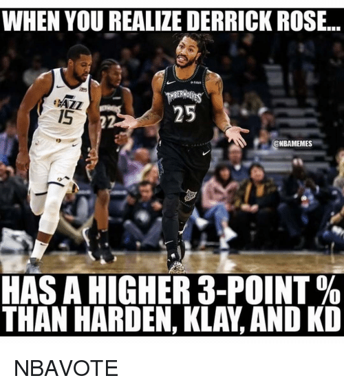 Derrick Rose: WHEN YOU REALIZE DERRICK ROSE...  AZZ  15  25  @NBAMEMES  HAS A HIGHER 3-POINT %  THAN HARDEN, KLAY, AND KD NBAVOTE