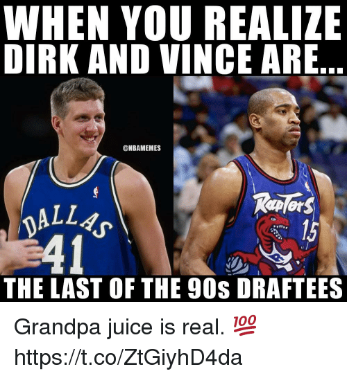 Juice, Grandpa, and 90's: WHEN YOU REALIZE  DIRK AND VINCE ARE  @NBAMEMES  ALL^  41  THE LAST OF THE 90s DRAFTEES Grandpa juice is real. 💯 https://t.co/ZtGiyhD4da