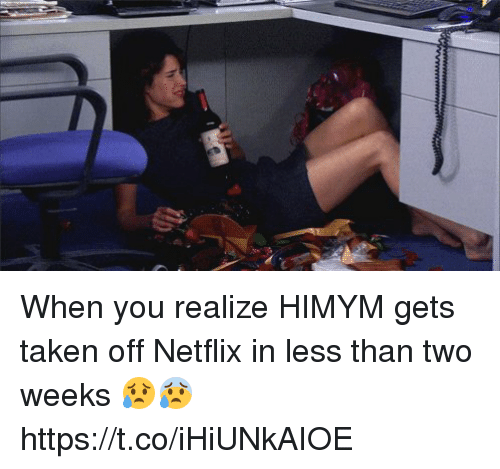 Memes, Netflix, and Taken: When you realize HIMYM gets taken off Netflix in less than two weeks 😥😰 https://t.co/iHiUNkAIOE