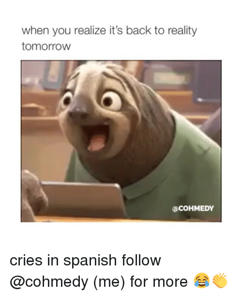 cries in spanish: when you realize it's back to reality  tomorrow  acOHMEDY cries in spanish follow @cohmedy (me) for more 😂👏