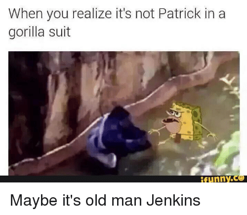 when you realize its not patrick in a gorilla suit 2647104 when you realize it's not patrick in a gorilla suit funny maybe it's