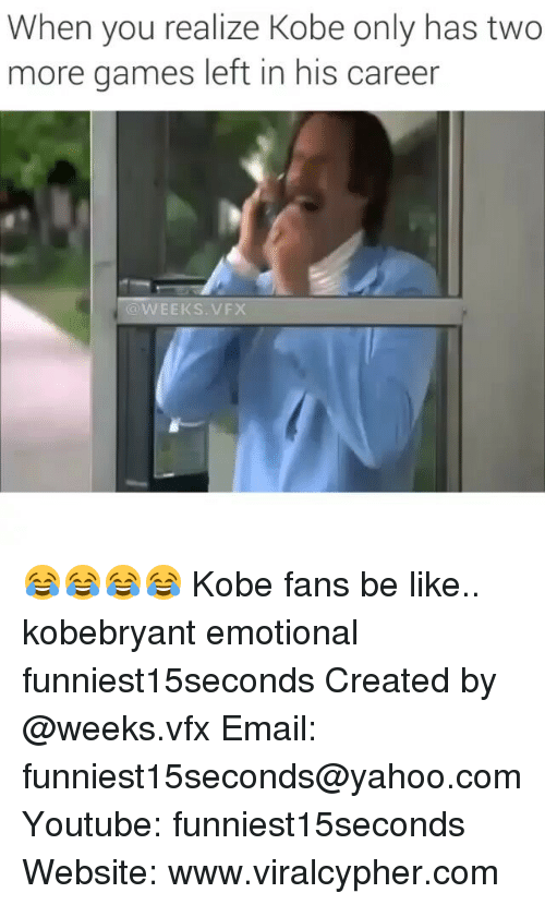 Kobe: When you realize Kobe only has two  more games left in his career  WEEKS. VFX 😂😂😂😂 Kobe fans be like.. kobebryant emotional funniest15seconds Created by @weeks.vfx Email: funniest15seconds@yahoo.com Youtube: funniest15seconds Website: www.viralcypher.com