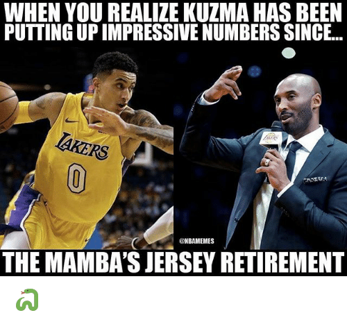 Nba, Been, and Jersey: WHEN YOU REALIZE KUZMA HAS BEEN  PUTTING UP IMPRESSIVE NUMBERS SINCE..  TAKERS  @NBAMEMES  THE MAMBA'S JERSEY RETIREMENT 🐍