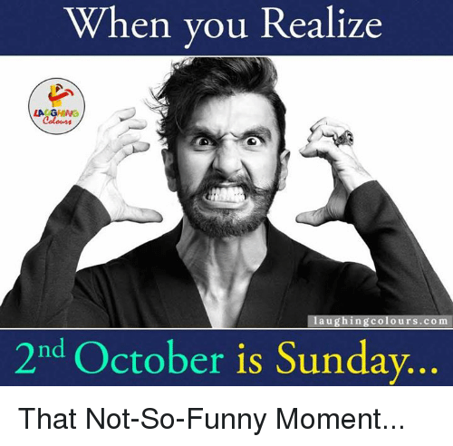 Funny Moment: When you Realize  LA GHNG  laughing colours com  m  2nd October is Sunday. That Not-So-Funny Moment...