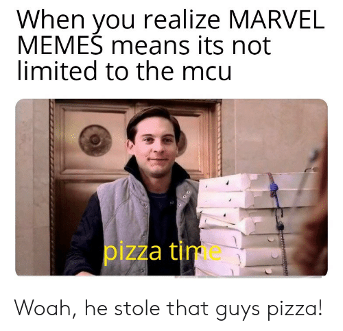 Marvel Memes: When you realize MARVEL  MEMES means its not  limited to the mcu  pizza tim Woah, he stole that guys pizza!