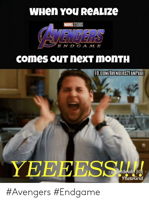 gam: WHen YOU ReALIZe  MARVEL STUDIOS  AVENGERS  E N D GAM E  comes ouT nexT moNTH  FB.COMIAVENGERSZEANPAGE #Avengers #Endgame