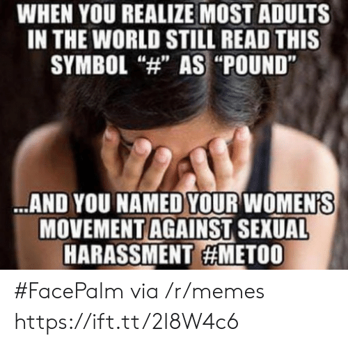 "facepalm: WHEN YOU REALIZE MOST ADULTS  IN THE WORLD STILL READ THIS  SYMBOL ""4"" AS ""POUND""  AND YOU NAMED YOUR WOMEN'S  MOVEMENT AGAINST SEXUAL  HARASSMENT #FacePalm via /r/memes https://ift.tt/2I8W4c6"