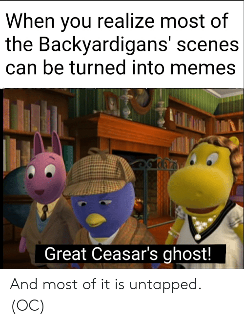 The Backyardigans: When you realize most of  the Backyardigans' scenes  can be turned into memes  Great Ceasar's ghost! And most of it is untapped. (OC)