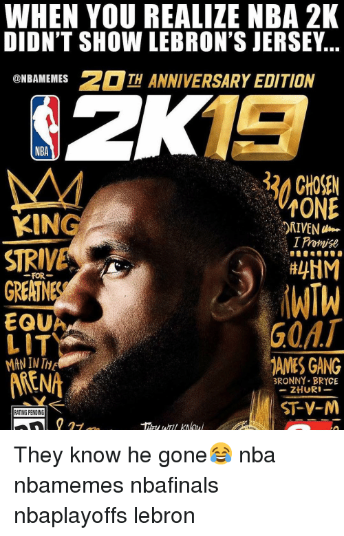 Nbaplayoffs: WHEN YOU REALIZE NBA 21K  DIDN'T SHOW LEBRON'S JERSEY  ONBAMEMESTH ANNIVERSARY EDITION  NBA  tONE  KING  STRIVE  GREAT  FOR  RNE  G0AT  AMES GANG  LIT  BRONNY BRYCE  ZHURI  ST-V-M  RATING PENDING They know he gone😂 nba nbamemes nbafinals nbaplayoffs lebron