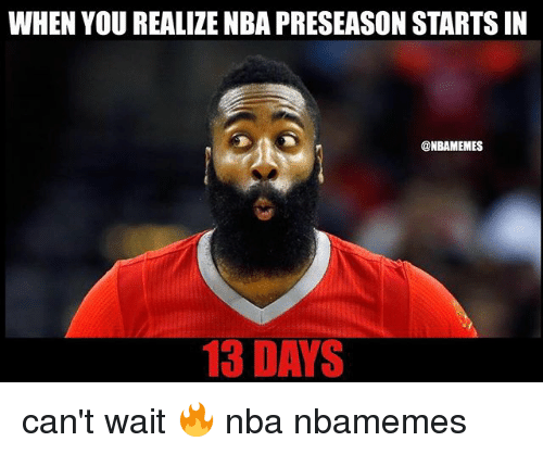 Basketball, Nba, and Sports: WHEN YOU REALIZE NBA PRESEASON STARTS IN  @NBAMEMES  13 DAYS can't wait 🔥 nba nbamemes