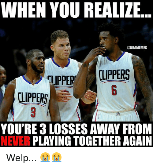 Nba, Clippers, and Never: WHEN YOU REALIZE  @NBAMEMES  CLIPPERS  UPPER  CLIPPERS  YOU'RE 8 LOSSES AWAY FROM  NEVER PLAYING TOGETHER AGAIN Welp... 😭😭