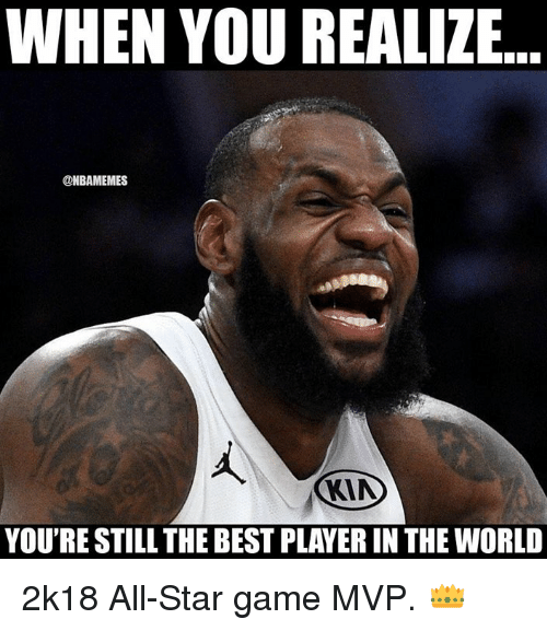 All Star, Nba, and Best: WHEN YOU REALIZE  @NBAMEMES  KIA  YOU'RE STILL THE BEST PLAYER IN THE WORLD 2k18 All-Star game MVP. 👑