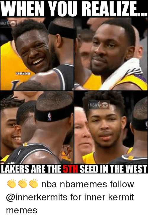 Kermit Meme: WHEN YOU REALIZE  @NBAMEMES  LAKERS ARE THE  5TH  SEED IN THE WEST 👏👏👏 nba nbamemes follow @innerkermits for inner kermit memes