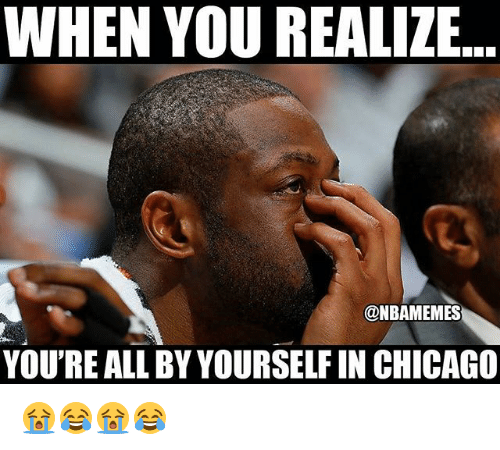Chicago, Nba, and All: WHEN YOU REALIZE  @NBAMEMES  YOU'RE ALL BY YOURSELF IN CHICAGO 😭😂😭😂
