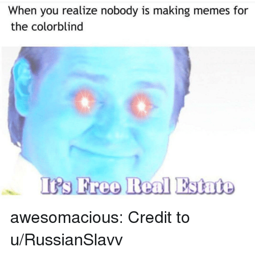 Free Real Estate: When you realize nobody is making memes for  the colorblind  Irs Free Real Estate awesomacious:  Credit to u/RussianSlavv