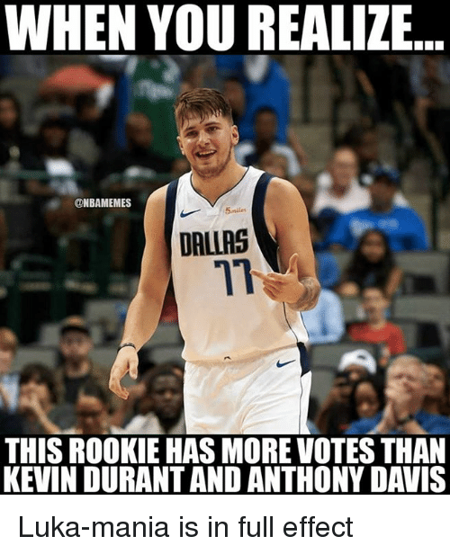 Anthony Davis: WHEN YOU REALIZE  ONBAMEMES  5miles  DALIRS  71  THIS ROOKIE HAS MORE VOTES THAN  KEVIN DURANT AND ANTHONY DAVIS Luka-mania is in full effect