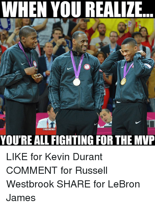 Kevin Durant, Nba, and Russell Westbrook: WHEN YOU REALIZE  ONBAMEMES  YOU'RE ALL FIGHTING FOR THE MVP LIKE for Kevin Durant COMMENT for Russell Westbrook SHARE for LeBron James