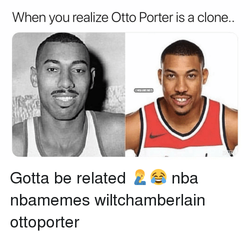 Basketball, Nba, and Sports: When you realize Otto Porter is a clone  OHBAMEMES Gotta be related 🤦♂️😂 nba nbamemes wiltchamberlain ottoporter