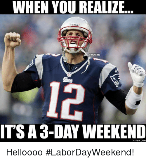 NFL: WHEN YOU REALIZE  Riddell  CoNFIMEMEZ  IT'S A 3-DAY WEEKEND  HYPUN.COM Helloooo #LaborDayWeekend!
