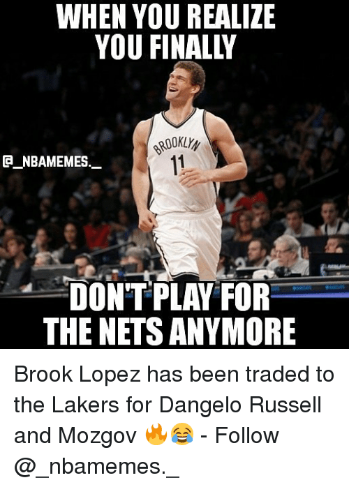 Los Angeles Lakers, Memes, and d'Angelo Russell: WHEN YOU REALIZE  ROOKLYy  11  CA NBAMEMES.  DONT PLAY FOR  THE NETSANYMORE Brook Lopez has been traded to the Lakers for Dangelo Russell and Mozgov 🔥😂 - Follow @_nbamemes._