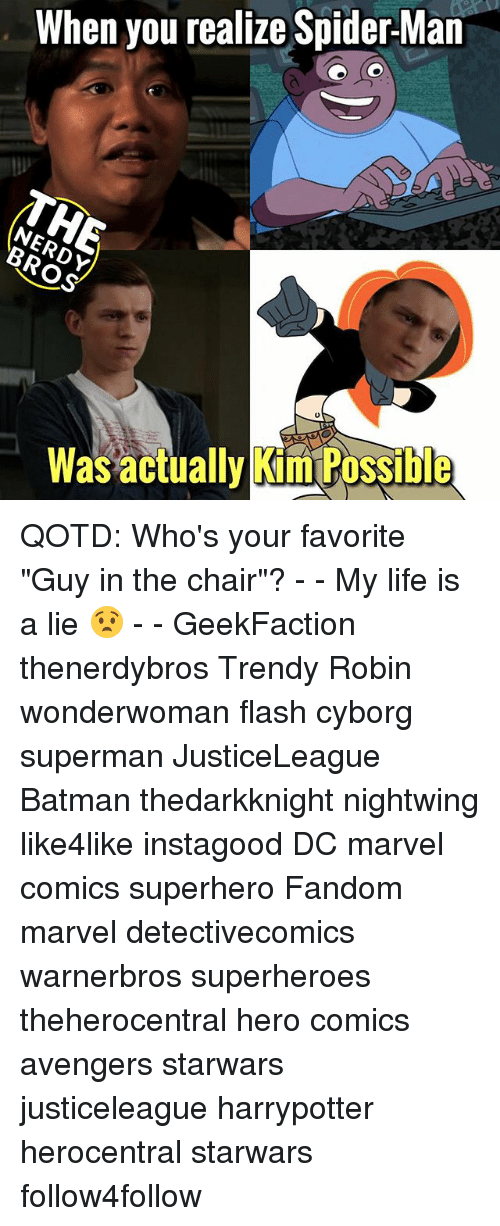 "Batman, Kim Possible, and Life: When you realize Spider Man  /M  Was actually Kim Possible  lly Kim Possible QOTD: Who's your favorite ""Guy in the chair""? - - My life is a lie 😧 - - GeekFaction thenerdybros Trendy Robin wonderwoman flash cyborg superman JusticeLeague Batman thedarkknight nightwing like4like instagood DC marvel comics superhero Fandom marvel detectivecomics warnerbros superheroes theherocentral hero comics avengers starwars justiceleague harrypotter herocentral starwars follow4follow"