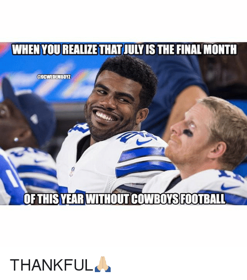cowboys football: WHEN YOU REALIZE THAT JULY IS THE FINAL MONTH  ODCWEDEMBOYZ  THIS YEAR WITHOUT COWBOTSEOOTBALL  OFTHIS YEAR WITHOUT COWBOYS FOOTBALL THANKFUL🙏🏼