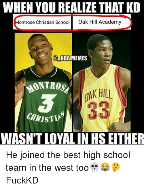 Christi: WHEN YOU REALIZE THAT KD  ontrose Christian School  Oak Hill Academy  @NBAMEMES  MONTROSE  AK HILL  CHRISTI  WASN'T LOYAL IN HS EITHER He joined the best high school team in the west too💀😂🤔 FuckKD