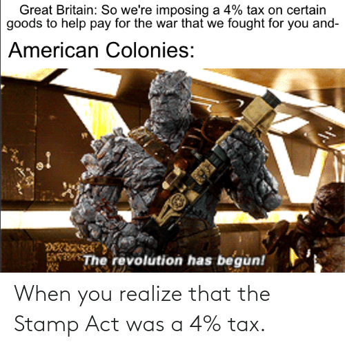 stamp: When you realize that the Stamp Act was a 4% tax.