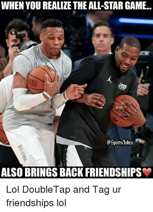 All Star, Lol, and Sports: WHEN YOU REALIZE THE ALL-STAR GAME..  @Sports Jokes  ALSO BRINGS BACK FRIENDSHIPS Lol DoubleTap and Tag ur friendships lol