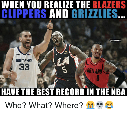 Memphis Grizzlies: WHEN YOU REALIZE THE BLAZERS  CLIPPERS AND GRIZZLIES.  @NBAMEMES  Fed  bumble  LA  MEMPHIS  PORTLAND  HAVE THE BEST RECORD IN THE NBA Who? What? Where? 😭💀😂