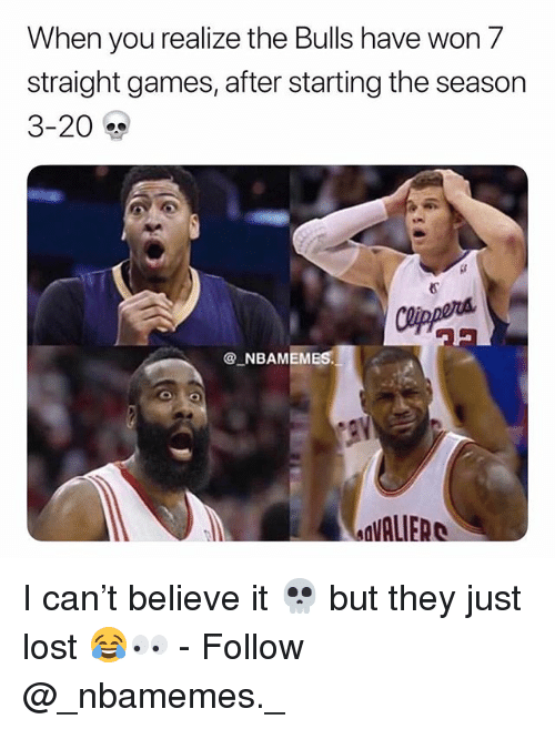 Memes, Lost, and Bulls: When you realize the Bulls have won 7  straight games, after starting the season  3-20  6  ®_NBAMEMES  ay  dVALIER I can't believe it 💀 but they just lost 😂👀 - Follow @_nbamemes._