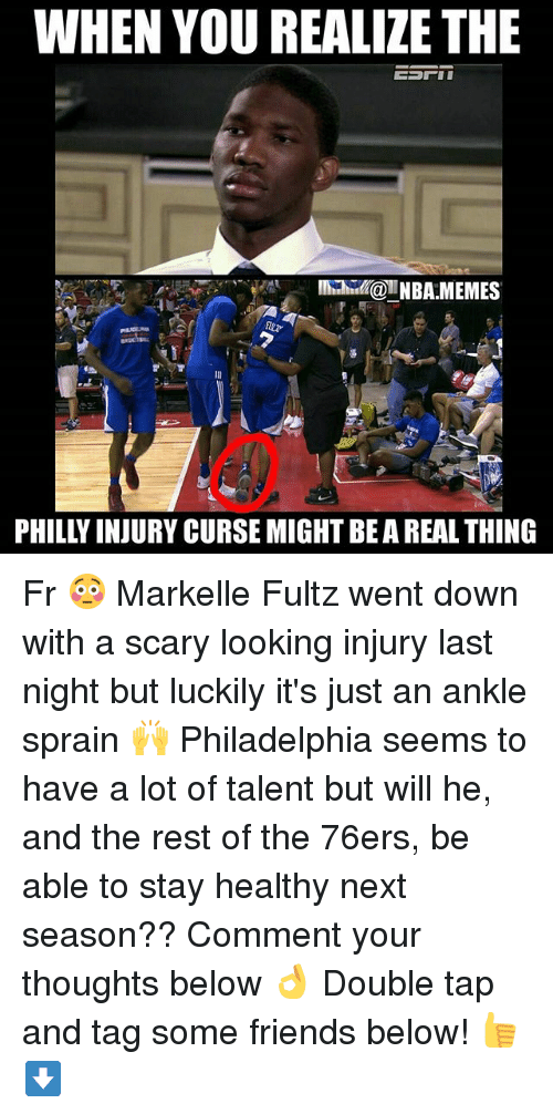 Markelle Fultz: WHEN YOU REALIZE THE  INBA MEMES  20  PHILLY INJURY CURSE MIGHT BE A REAL THING Fr 😳 Markelle Fultz went down with a scary looking injury last night but luckily it's just an ankle sprain 🙌 Philadelphia seems to have a lot of talent but will he, and the rest of the 76ers, be able to stay healthy next season?? Comment your thoughts below 👌 Double tap and tag some friends below! 👍⬇