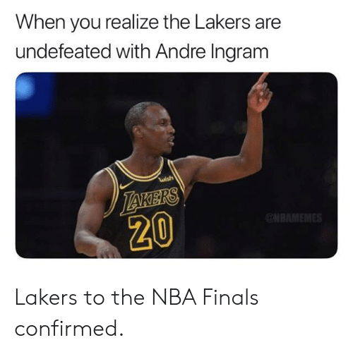 ingram: When you realize the Lakers are  undefeated with Andre Ingram  wish  20 Lakers to the NBA Finals confirmed.