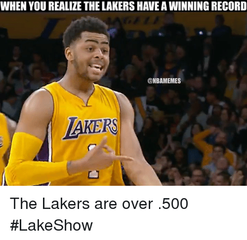 Nba, Record, and Ares: WHEN YOU REALIZE THE LAKERSHAVE AWINNING RECORD  @NBAMEMES  LAKERS The Lakers are over .500 #LakeShow