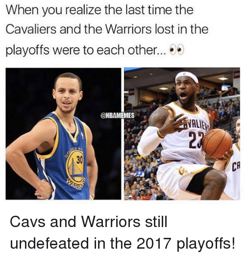 Cavs, Nba, and Lost: When you realize the last time the  Cavaliers and the Warriors lost in the  playoffs were to each other.  ONBAMEMES Cavs and Warriors still undefeated in the 2017 playoffs!