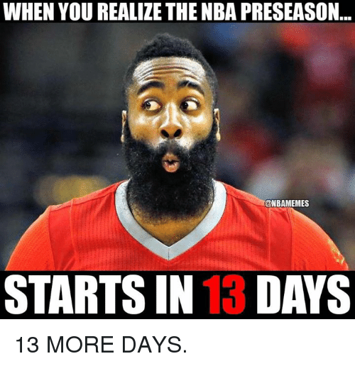 Nba, You, and More: WHEN YOU REALIZE THE NBA PRESEASON...  @NBAMEMES  STARTS IN 13 DAYS 13 MORE DAYS.