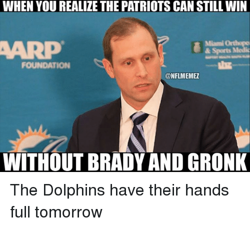 brady: WHEN YOU REALIZE THE PATRIOTS CAN STILL WIN  FOUNDATION  ONFLMEMEZ  WITHOUT BRADY AND GRONK The Dolphins have their hands full tomorrow