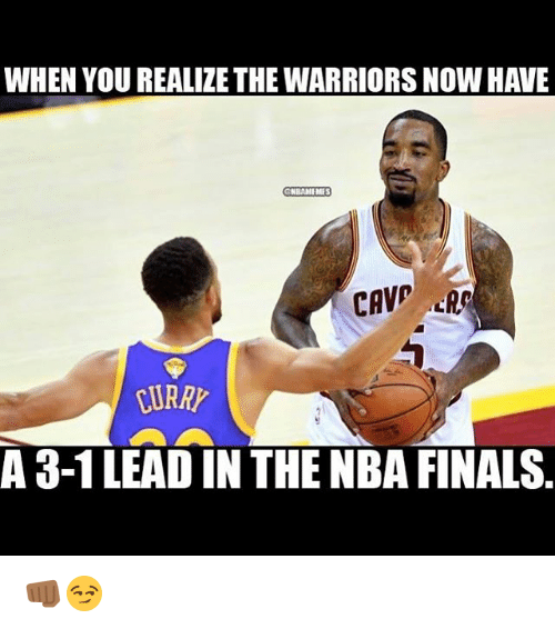 3 1 Lead: WHEN YOU REALIZE THE WARRIORS NOWHAVE  ONRAMMES  A 3-1 LEAD IN THE NBA FINALS 👊🏾😏