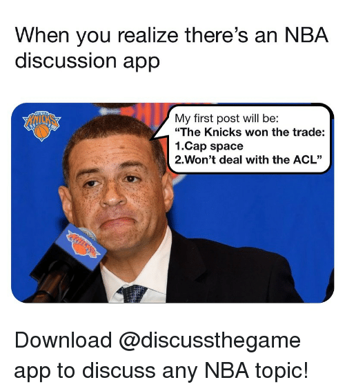 "acl: When you realize there's an NBA  discUSSsion aprp  My first post will be:  ""The Knicks won the trade:  1.Cap space  2-Won't deal with the ACL"" Download @discussthegame app to discuss any NBA topic!"