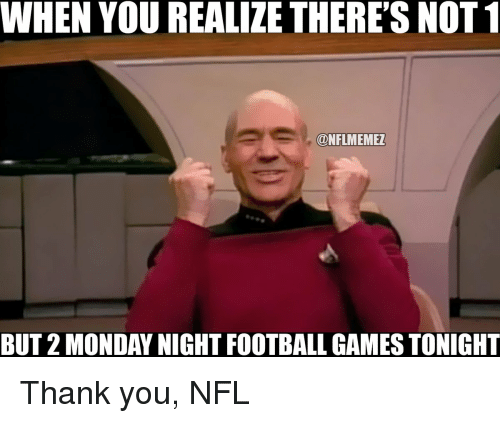 When You Realize There S Not Conflmemez But 2 Monday Night Football Gamestonight Thank You Nfl Mondays Meme On Sizzle