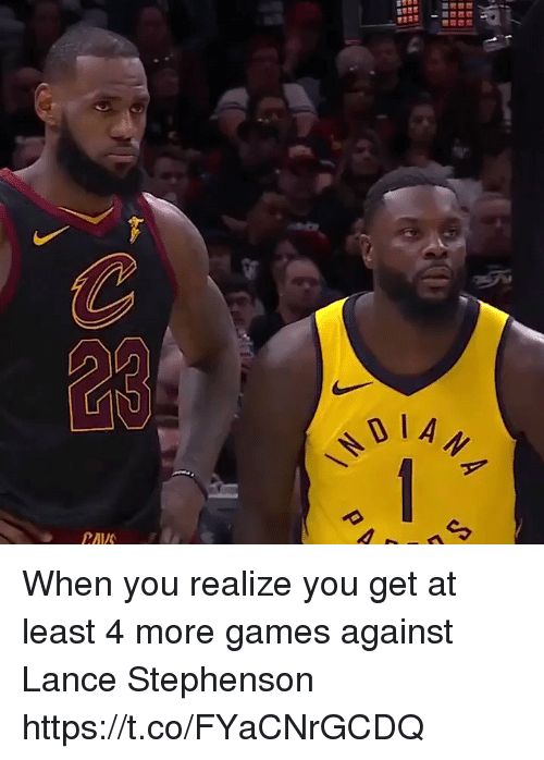 Lance Stephenson, Sports, and Games: When you realize you get at least 4 more games against Lance Stephenson https://t.co/FYaCNrGCDQ