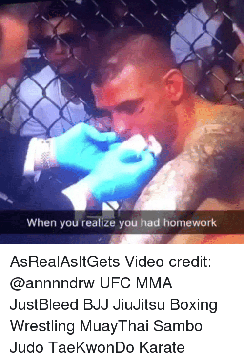 Credit: When you realize you had homework AsRealAsItGets Video credit: @annnndrw UFC MMA JustBleed BJJ JiuJitsu Boxing Wrestling MuayThai Sambo Judo TaeKwonDo Karate
