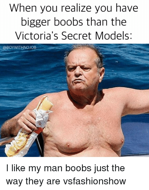 victorias secret models: When you realize you have  bigger boobs than the  Victoria's Secret Models  @BOY WITH NOJOB I like my man boobs just the way they are vsfashionshow