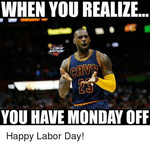Funny Memes For Labor Day : When you realize have monday off happy labor day