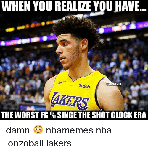 Basketball, Clock, and Los Angeles Lakers: WHEN YOU REALIZE YOU HAVE...  NBAMEMES  wish  AKERS  THE WORST FG % SINCE THE SHOT CLOCK ERA damn 😳 nbamemes nba lonzoball lakers