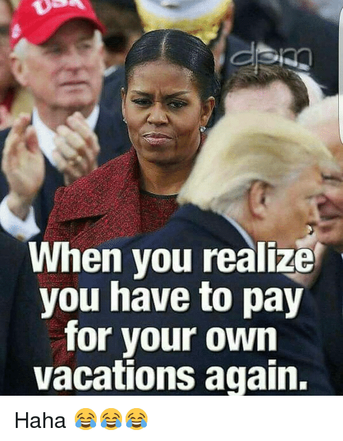 Memes, Vacation, and 🤖: When you realize  you have to pay  for your own  vacations again. Haha 😂😂😂