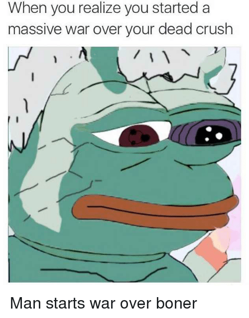 Boner, Crush, and Naruto: When you realize you started a  massive war over your dead crush Man starts war over boner
