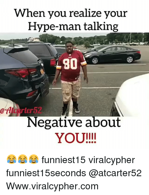hype man: When you realize your  Hype-man talking  eflicarter52  Negative about  YOU!!! 😂😂😂 funniest15 viralcypher funniest15seconds @atcarter52 Www.viralcypher.com